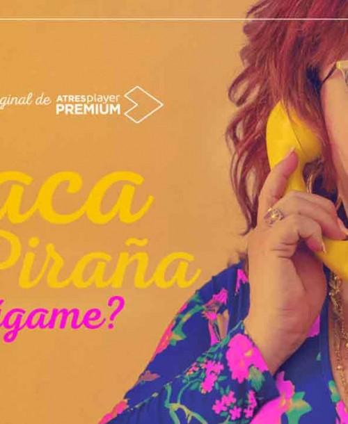"""""""Paca la Piraña, ¿dígame?"""" próximo estreno en ATRESplayer PREMIUM"""